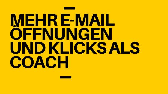 Als Coach in 7 Schritten zu mehr E-Mail Öffnungen und Klicks