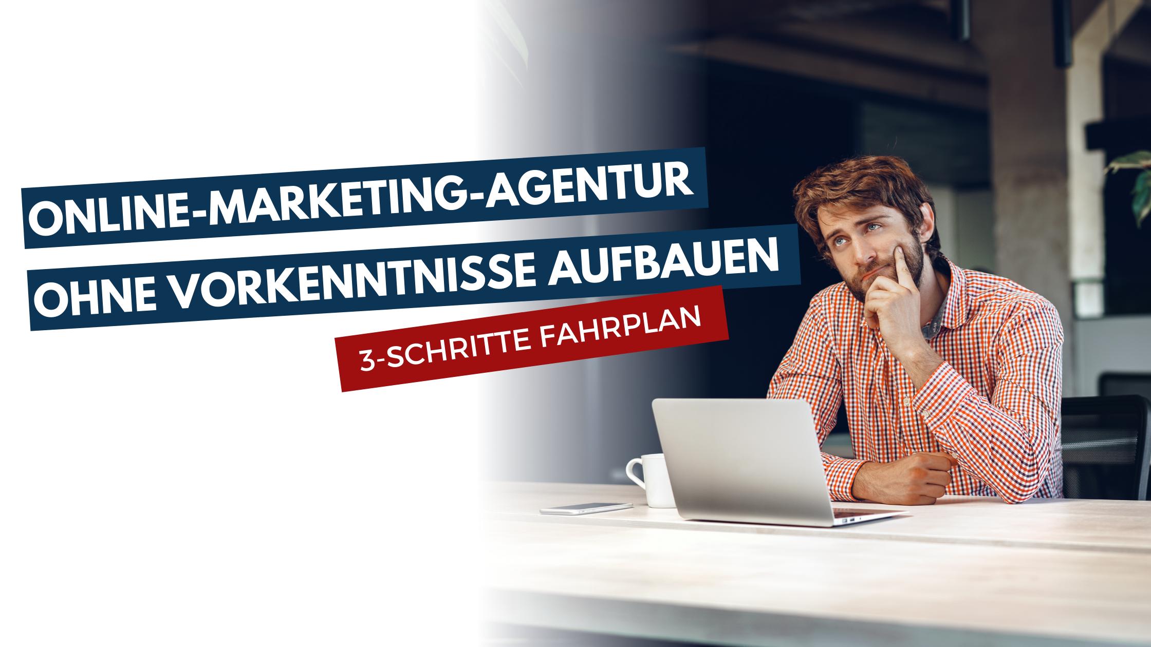 Online-Marketing-Agentur ohne Vorkenntnisse aufbauen - so gehts!