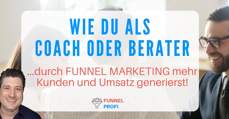 Mehr Kunden, Umsatz und Kundenbindung für Coaches, Berater, Trainer und Consultants durch Funnel Marketing
