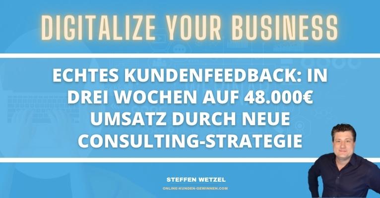 Echtes Kundenfeedback: In drei Wochen auf 48.000€ Umsatz durch neue Consulting-Strategie