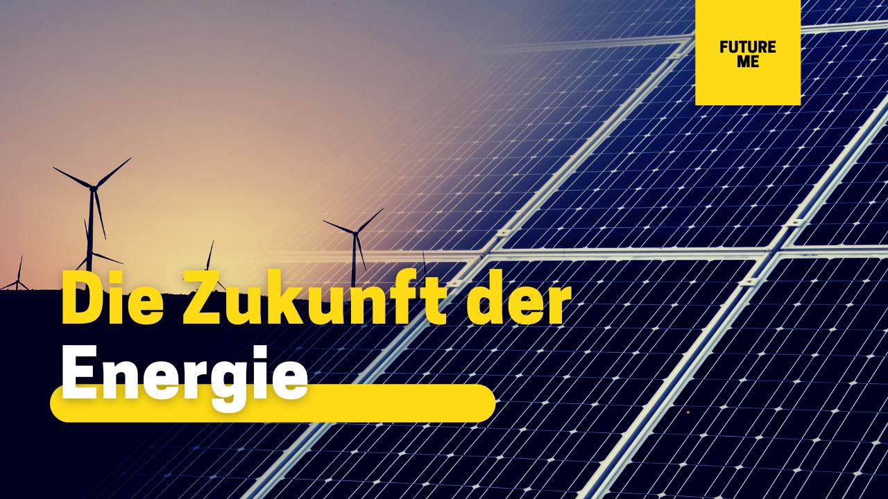 Die Zukunft der Energie