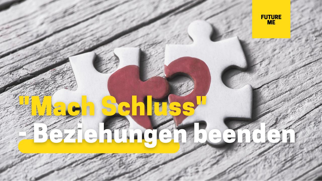 """""""Mach Schluss"""" - Beziehungen beenden"""