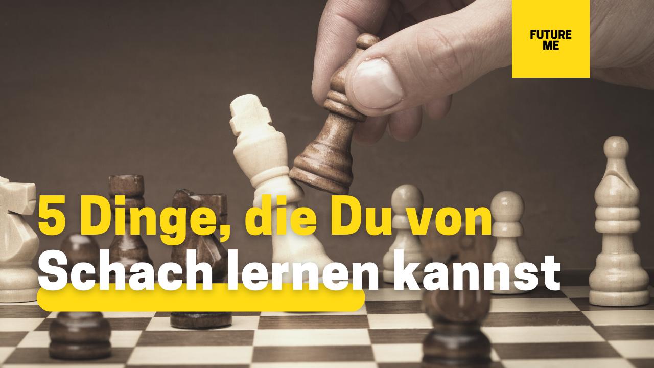 5 Dinge, die Du von Schach lernen kannst