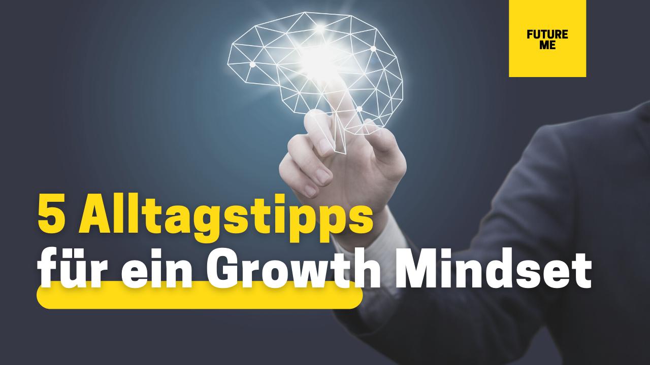 5 Alltagstipps für ein Growth Mindset