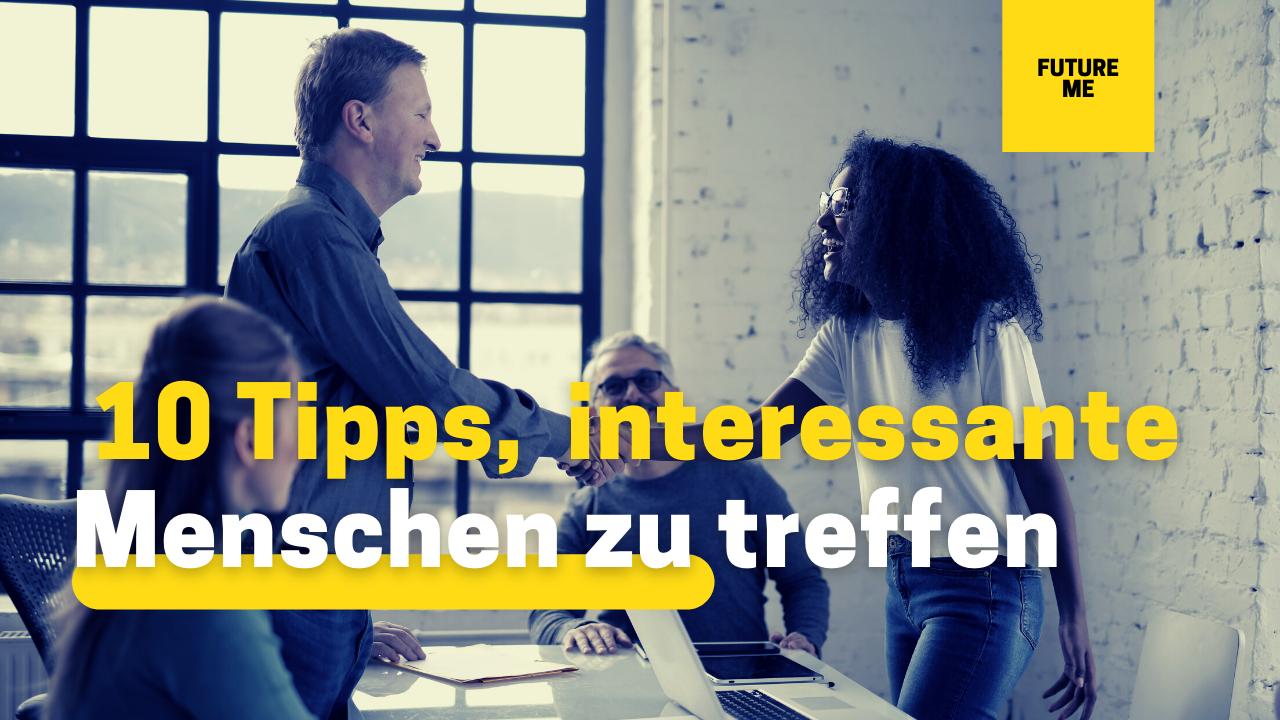 10 Tipps, um interessante Menschen kennenzulernen