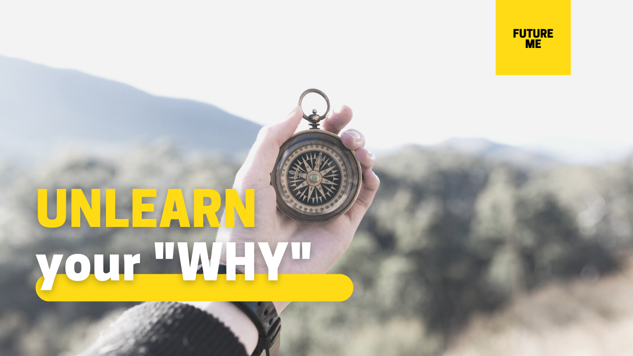 """Unlearn your """"Why"""""""