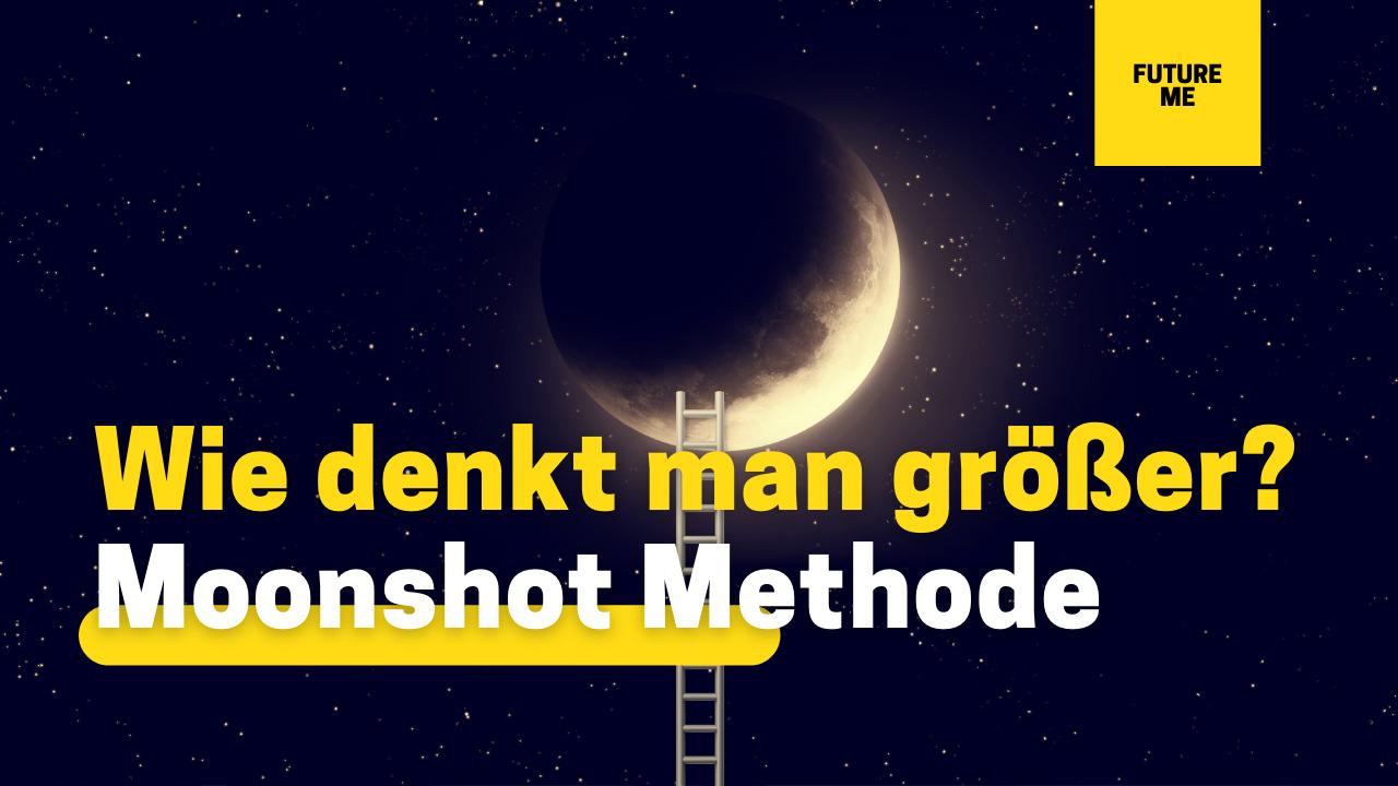 Wie man größer denkt - Moonshot Methode