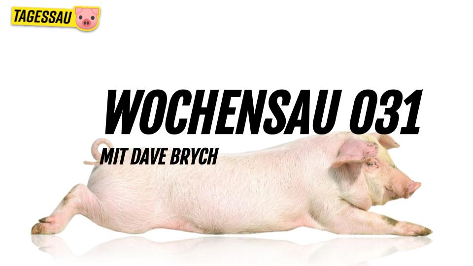 Wochensau 031 - Satirischer Wochenrückblick mit Dave Brych