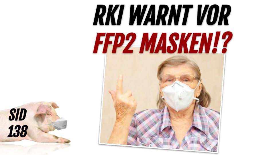 SID 138 - RKI warnt vor FFP2 Masken, Fühsikerin ignoriert das