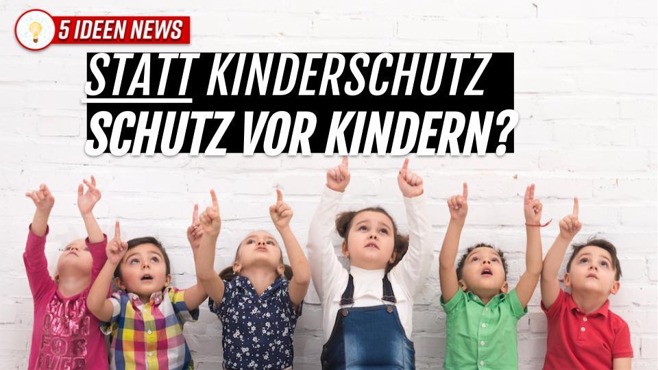 Kinderschutz oder Schutz vor Kindern ?