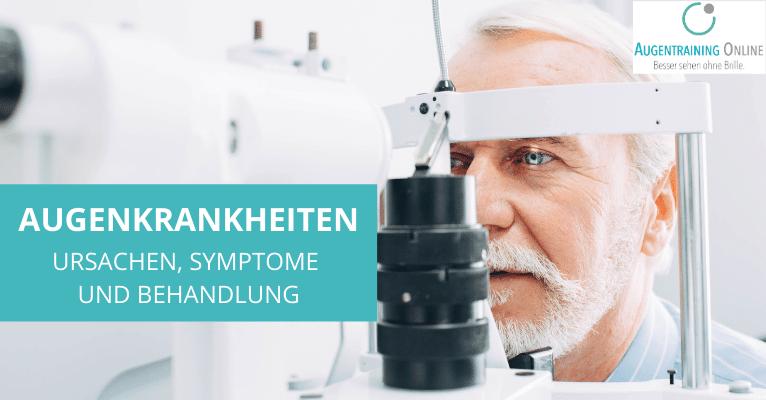 Häufige Augenkrankheiten - Ursachen, Symptome und Behandlung