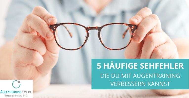 5 Sehfehler, die du mit Augentraining Übungen verbessern kannst
