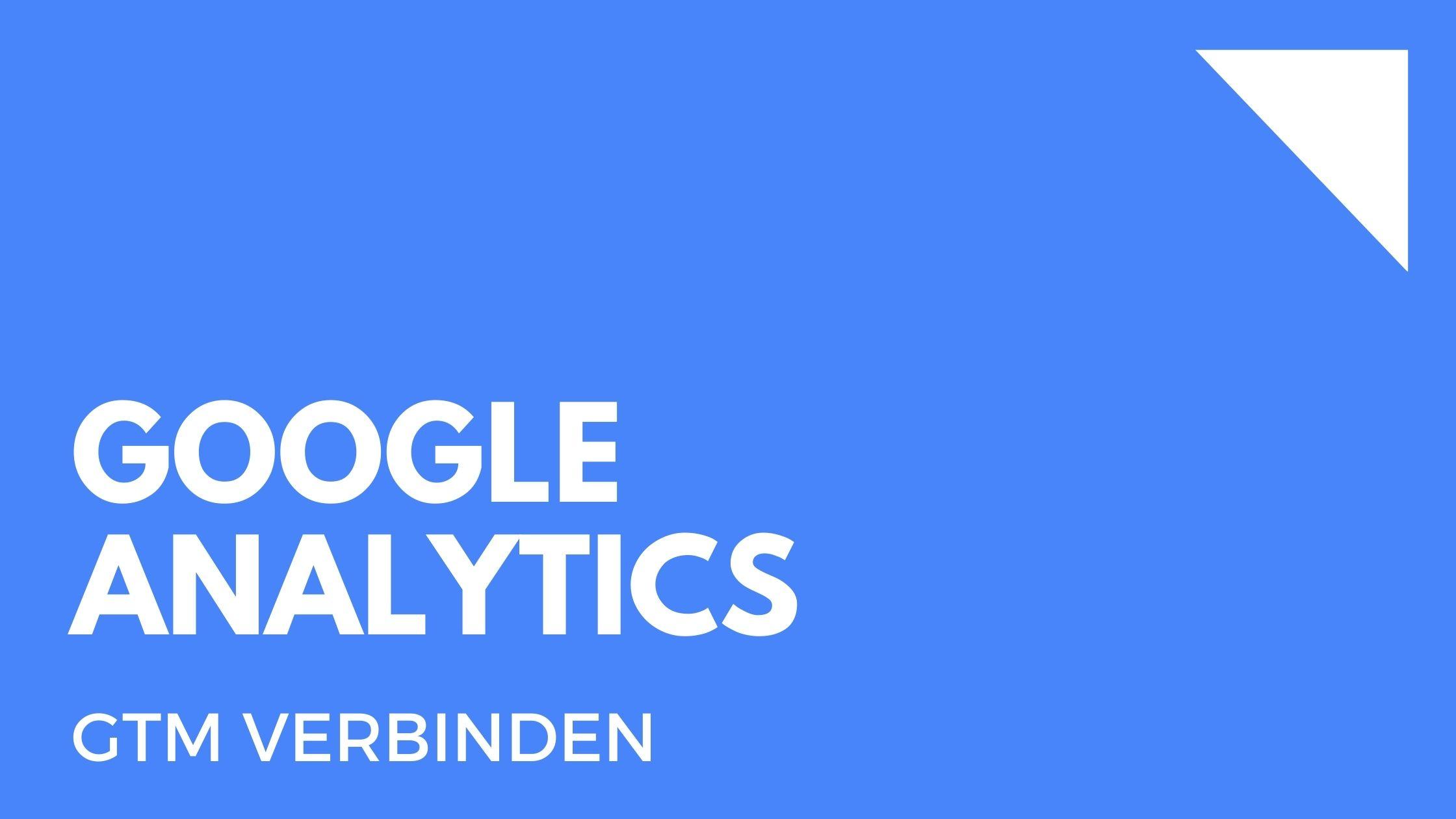 Google Analytics mit dem Google Tag Manager verbinden