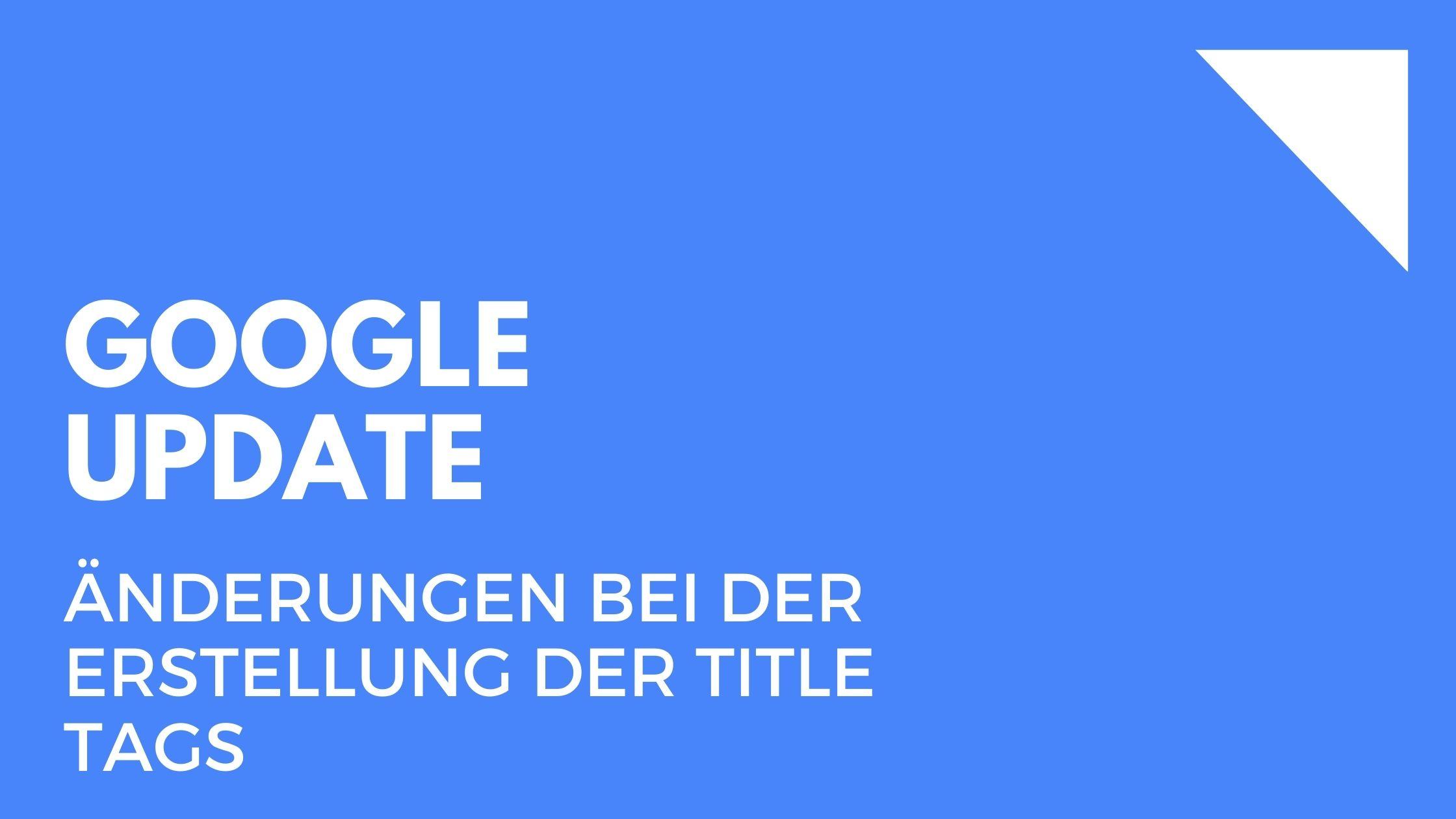 Neues Google-Update: Änderungen bei der Erstellung der Title Tags