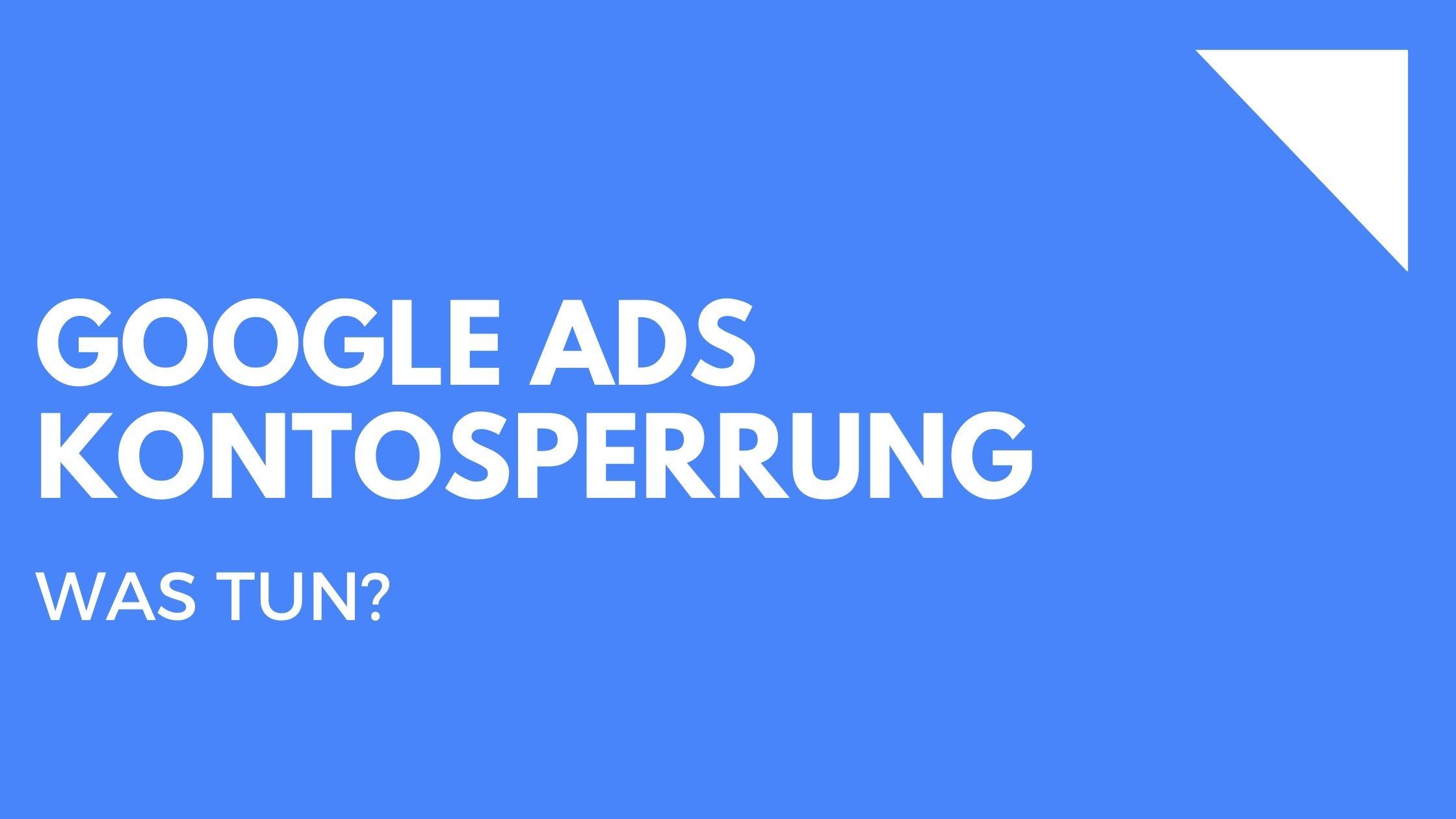 Google Ads Kontosperrung - Was tun?